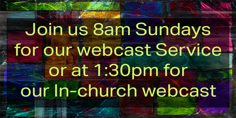 Webcast Services every Sunday at 8am and 1:30pm